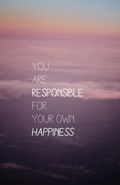 44947-You-Are-Responsible-For-Your-Own-Happiness