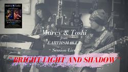 アースシェイカー・マーシー&トシ セッションライブ「BRIGHT LIGHT AND SHADOW」