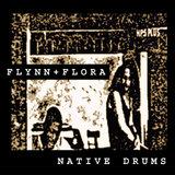 FLYNN & FLORA / NATIVE DRUMS