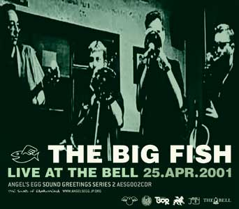 THE BIG FISH / LIVE AT THE BELL 25.APR.2001 (AESG002CDR)