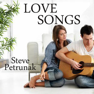 Steve Petrunak Love Songs