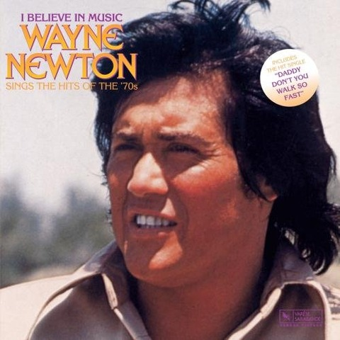 I Believe In Music Wayne Newton Sings The Hits of The 70s