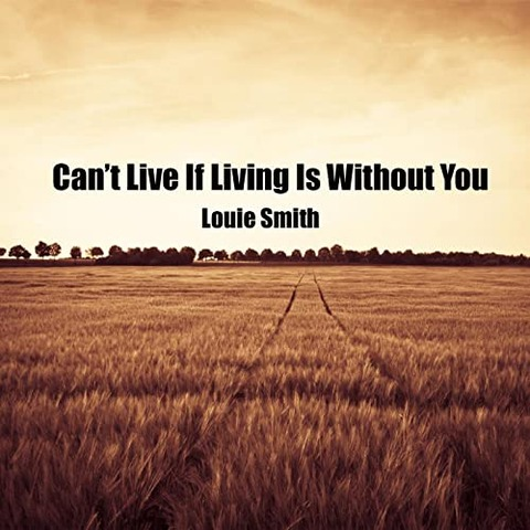 Louie Smith - Can't Live If Living Is Without You