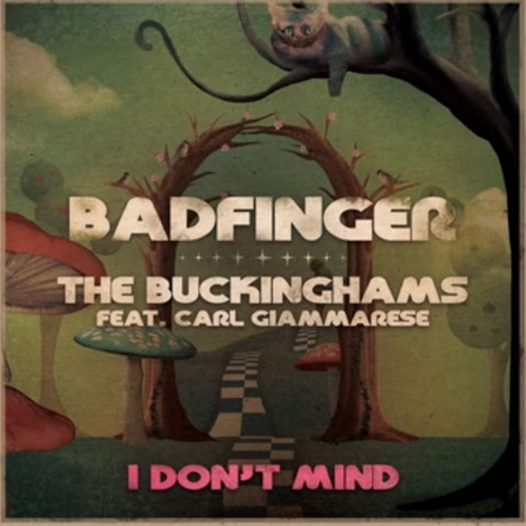Badfinger, The Buckinghams feat Carl Giammarese - I Don't Mind