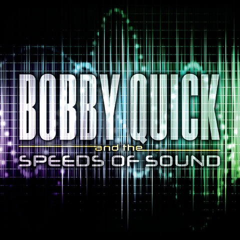 Bobby Quick And The Speeds Of Sound
