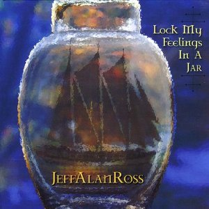 Jeff Alan Ross - Lock My Feelings In A Jar (2008)