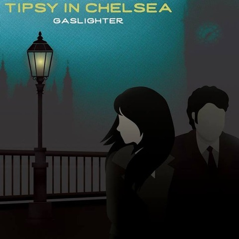 Tipsy in Chelsea - Gaslighter