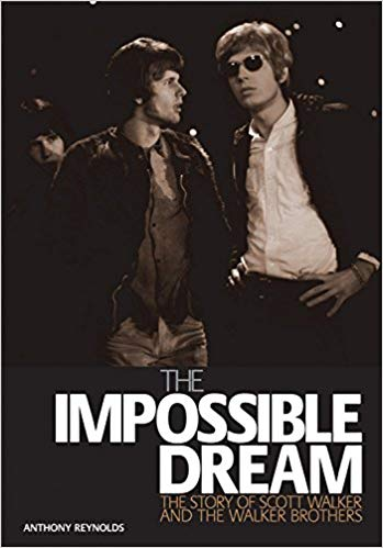 The Impossible Dream The story of Scott and the Walker Brothers