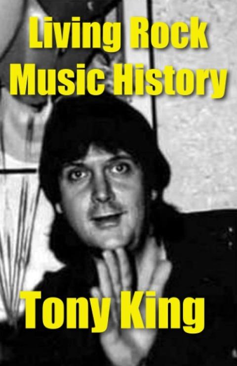 Tony King - Living Rock Music History a