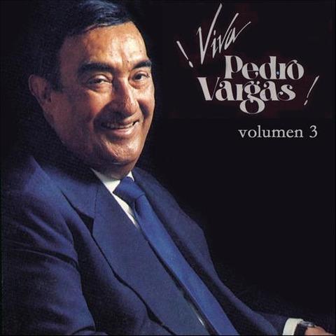 Pedro Vargas - Viva Pedro Vargas volumen tres (2012)