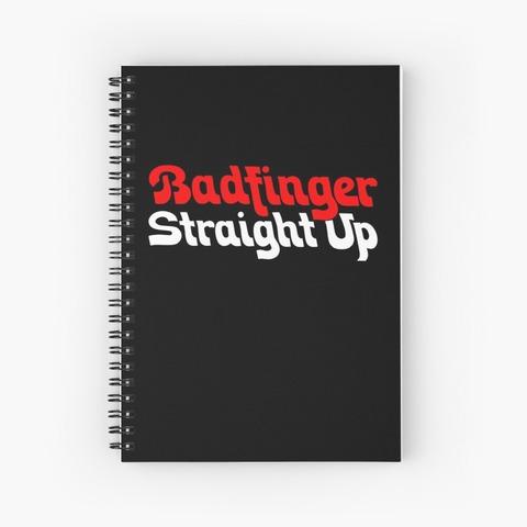 Badfinger Straight Up Spiral Notebook