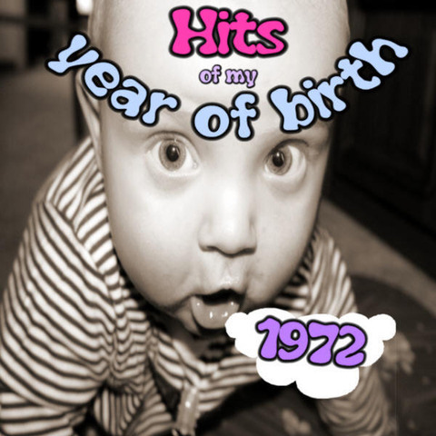 Hits of my year of birth-1972