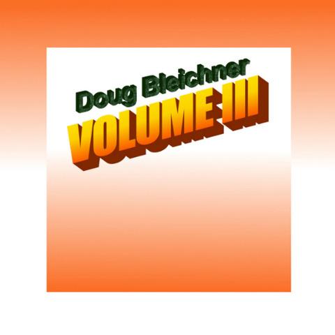 Doug Bleichner - Volume III