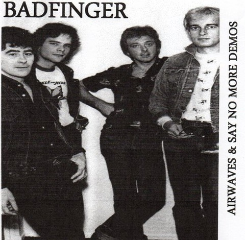 Badfinger - Airwaves & Say No More Demos