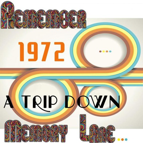 The Memory Lane - Remember 1972 A Trip Down Memory Lane