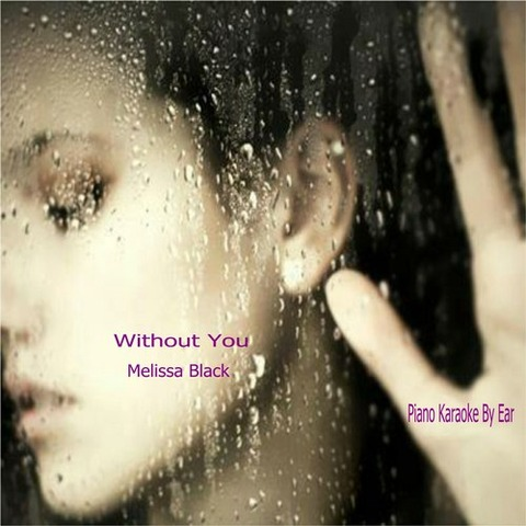 Melissa Black - Without You (Piano Karaoke) By Ear