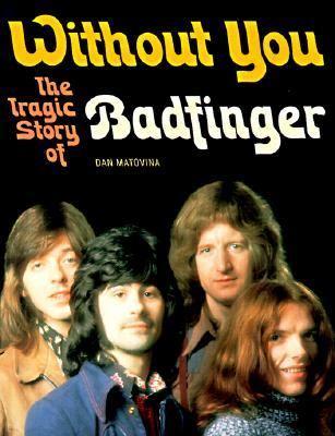 Dan Matovina - Without You The Tragic Story of Badfinger (1997)