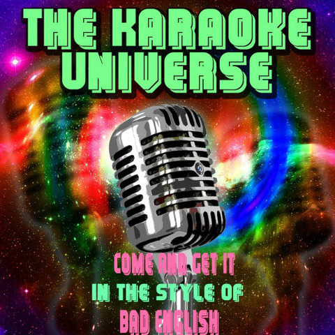 Come and Get It (Karaoke Version) [In the Style of Bad English]