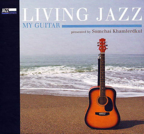 Somchai Khamlerdkul Living Jazz My Guitar