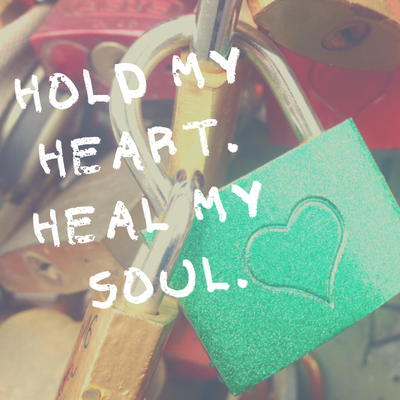 HOLD MY HEART HEAL MY SOUL!