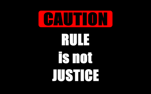 RULE IS NOT JUSTICE
