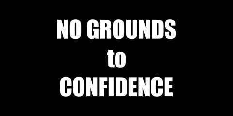 NO GROUDS TO CONFIDENCE