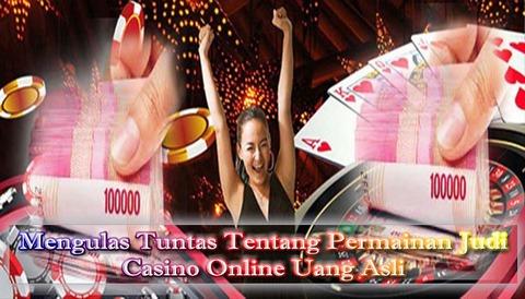Mengulas Tuntas Tentang Kasino Online Uang Asli