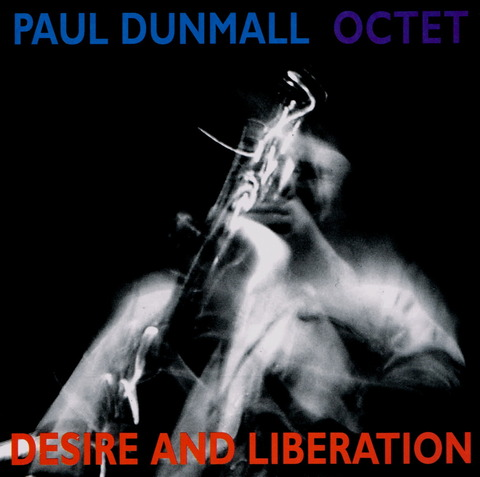 PAUL DUNMALL OCTET - DESIRE AND LIBERATION (1997) F