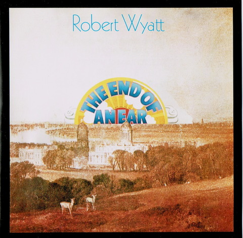 Robert Wyatt - THE END OF AN EAR (1970), CD (1999)