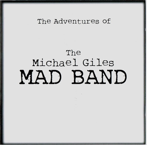 The Adventures of The Michael Giles Mad Band f