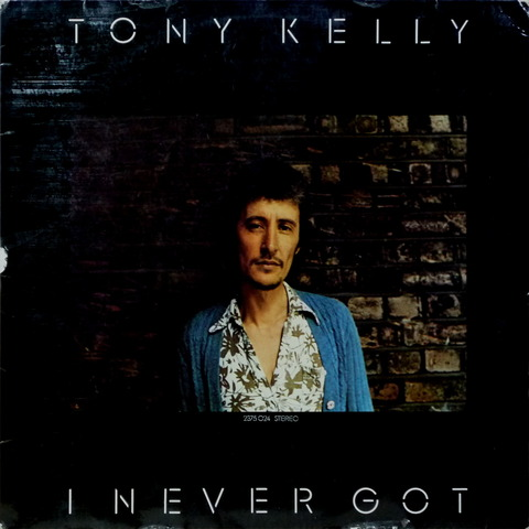 TONY KELLY - I NEVER GOT (1973) F