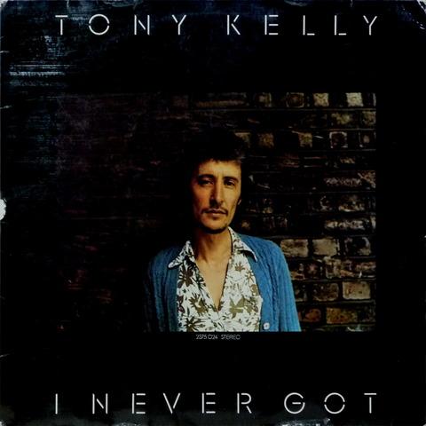 TONY KELLY - I NEVER GOT (1973) F