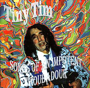 TINY TIM - SONGS OF AN IMPOTENT TROUBADOUR