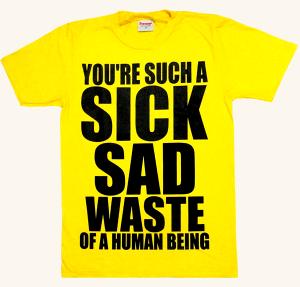 おもしろ ジョーク Tシャツ You're such a sick, sad waste of a human being (Mサイズ, イエロー)