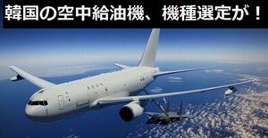 韓国空軍の空中給油機、機種選定が遅延、戦力化も18年に先送り!