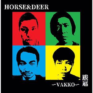 HORSE & DEER 跋扈 ~VAKKO~