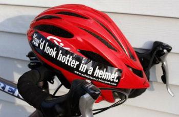 You'd look hotter in a helmet.