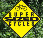 Super Sized Cycles