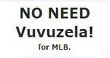 No need Vuvuzel for MLB stadium