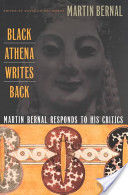 Black Athena Writes Back: Martin Bernal Responds to His Critics