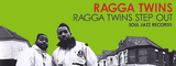 RAGGA TWINS STEP OUT!