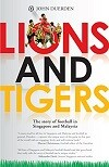 Lions and Tigers: The Story of Football in Singapore and Malaysia (English Edition)