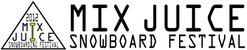 MIX JUICE SNOWBOARD FESTIVAL!!