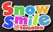 SNOW SMAILE@TOMAMU