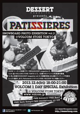 DEZZERT magazine Presents [Patissieres] SNOWBOARD PHOTO EXHIBITION.vol.2 @VOLCOM STORE TOKYO