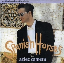 Aztec+Camera+Spanish+Horses+-+Part+1-49106