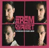 Aram Quartet/Il pericolo di essere liberi