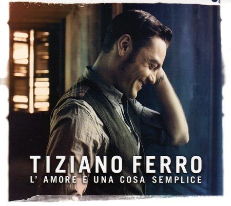 TizianoFerro-L'AmoreE`UnaCosaSemplice