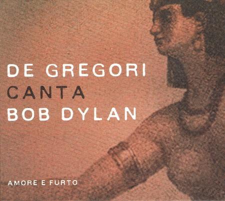 Francesco De Gregori - De Gregori canta Bob Dylan_Amore e furto