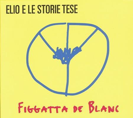 Elio e le Storie Tese - Figatta de Blanc